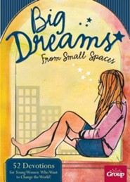 Big Dreams From Small Places: 52 Devotions for Young Women Who Want to Change the World  -