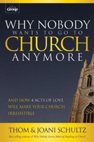 Why Nobody Wants to Go to Church Anymore    -              By: Thom Schultz, Joani Schultz