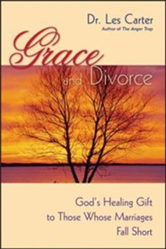 Grace and Divorce: God's Healing Gift to Those Whose Marriages Fall Short  -     By: Les Carter, Kathryn Carter