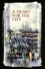 A Heart for the City: Effective Ministries to the Urban Community
