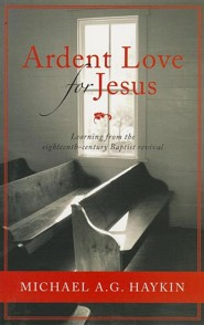 Ardent Love For Jesus: Learning From The Eighteenth Century Baptist Revival