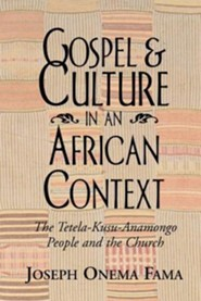 Gospel and Culture in an African Context: The Tetela-Kusu-Anamongo People and the Church  -