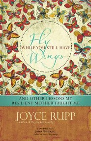Fly While You Still Have Wings: And Other Lessons My Relilient Mother Taught Me