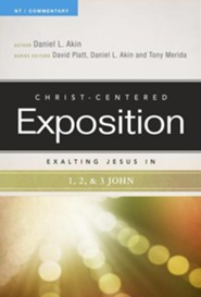 Christ-Centered Exposition Commentary: Exalting Jesus in 1,2, & 3 John