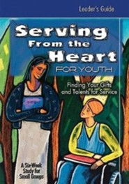 Serving from the Heart for Youth: Finding Your Gifts and Talents for ServiceLeader's Guide Edition  -     By: Carol Cartmill, Yvonne Gentile, Anne Broyles