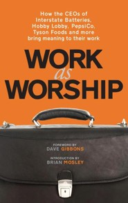 Work as Worship: How Ceos of Interstate Batteries, Hobby Lobby, Pepsico, Tyson Foods and More Bring Meaning to Their Work  -     Edited By: Mark Russell     By: Mark Russell(ED.)