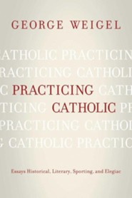 Practicing Catholic: Essays Historical, Literary, Sporting, and Elegaic