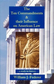 The Ten Commandments & Their Influence on American Law - Study in History  -     By: William J. Federer