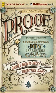 Proof: Finding Freedom Through the Intoxicating Joy of Irresistible Grace - unabridged audiobook on CD