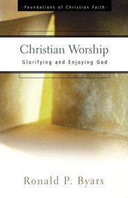 Christian Worship: Glorifying and Enjoying God   -     By: Ronald P. Byars