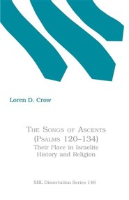 The Songs of Ascents (Psalms 120-134): Their Place in Israelite History and Religion  -     By: Loren D. Crow