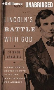 Lincoln's Battle with God: A President's Struggle with Faith and What It Meant for America Unabridged Audiobook on MP3  -     Narrated By: Stephen Mansfield     By: Stephen Mansfield