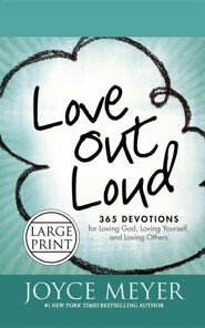 Love Out Loud: 365 Devotions for Loving God, Loving Yourself, and Loving Others, Large Print