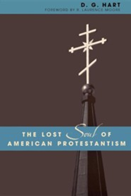 The Lost Soul of American Protestantism  -     By: D.G. Hart