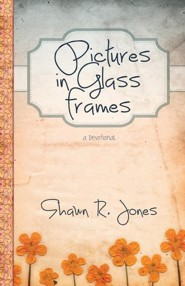 Pictures in Glass Frames: A Devotional  -     By: Shawn R. Jones