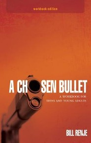 A Chosen Bullet: A Workbook for Teens and Young Adults  -              By: Bill Renje