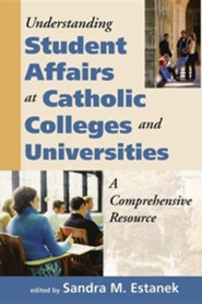 Understanding Student Affairs at Catholic Colleges and Universities: A Comprehensive Resource