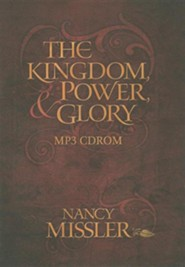 The Kingdom Power and Glory - MP3  -     By: Nancy Missler