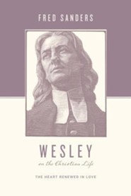 Wesley on the Christian Life: The Heart Renewed in Love  -     Edited By: Stephen J. Nichols, Justin Taylor     By: Fred Sanders