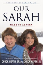 Our Sarah: Made in Alaska  -              By: Chuck Heath Sr., Chuck Heath Jr.
