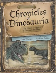 Chronicles of Dinosauria: The History & Mystery of Dinosaurs and Man  -     By: Dave Woetzel, Richard Dobbs