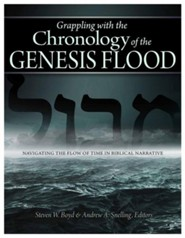 Grappling With The Chronology of the Genesis Flood: Navigating the Flow of Time in Biblical Narrative  -     By: Steven Boyd, Andrew Snelling