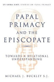 Papal Primacy and the Episcopate: Towards a Relational Understanding  -     By: Michael Buckley
