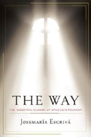 The Way: The Essential Classic of Opus Dei's Founder   -     By: Josemaria Escriva