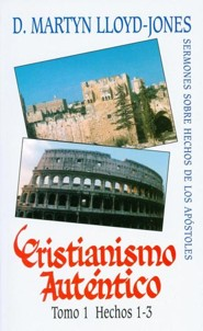 Cristianismo Autentico, Tomo 1: Hechos 1-3 = Authentic Christianity, Volume 1