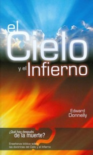 La Ensenanza Biblica Sobre las Doctrinas de el Cielo y el Infierno = Biblical Teaching on the Doctrines of Heaven and Hell