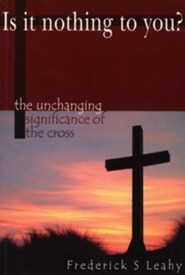 Is It Nothing to You?: The Unchanging Significance of the Cross