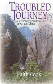 Troubled Journey: A Missionary Childhood in War-Torn China  -     By: Faith Cook