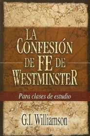 La Confesion de Fe de Westminster = Westminster Confession of Faith
