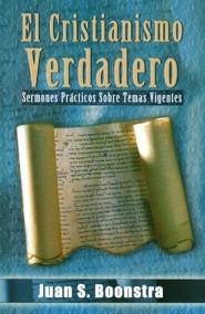 El Cristianismo Verdadero: Sermones Practicos Sobre Temas Vigentes, Edition 01