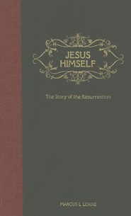 Jesus Himself: The Story of the Resurrection  -     By: Sir Marcus Loane