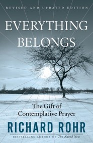 Everything Belongs: The Gift of Contemplative Prayer, Revised & Updated  -     By: Richard Rohr