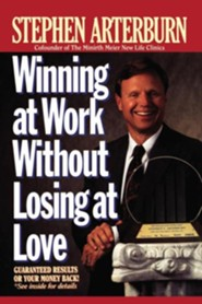 Winning at Work Without Losing at Love  -     By: Stephen Arterburn