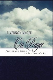 J. Vernon McGee on Prayer  -     By: J. Vernon McGee