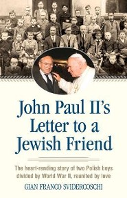 John Paul II's Letter to a Jewish Friend: The Heart-Rending Story of Two Polish Boys Divided by World War II, Reunited by Love