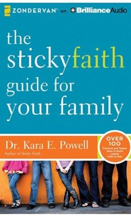 The Sticky Faith Guide for Your Family : Over 100 Practical and Tested Ideas to Build Lasting Faith in Kids - unabridged audiobook on CD