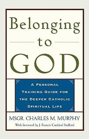 Belongng to God: A Personal Training Guide for the  Deeper Catholic Spiritual Life  -     By: Charles Murphy