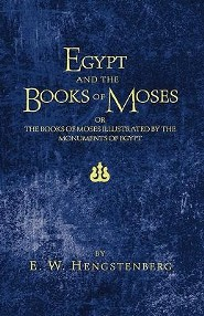 Egypt and the Books of Moses: Or, the Books of Moses Illustrated by the Monuments of Egypt