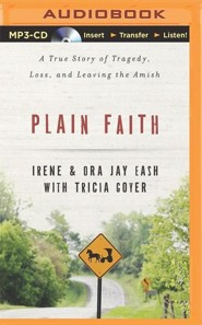 Plain Faith: A True Story of Tragedy, Loss, and Leaving the Amish - unabridged audiobook on MP3-CD