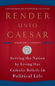 Render Unto Caesar: Serving the Nation by Living Our Catholic Beliefs in Political Life  -     By: Charles J. Chaput