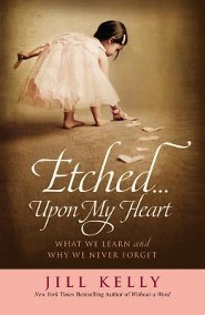 Etched...Upon My Heart: What We Learn and Why We never Forget, Largeprint, Hardcover  -     By: Jill Kelly