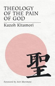 Theology of the Pain of God: The First Original Theology from Japan  -     By: Kazoh Kitamori