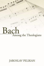 Bach Among the Theologians  -     By: Jaroslav Pelikan
