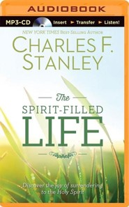 The Spirit-Filled Life : Discover the Joy of Surrendering to the Holy Spirit - unabridged audiobook on MP-3 CD
