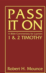 Pass It on: A Bible Commentary for Laymen: First and Second Timothy