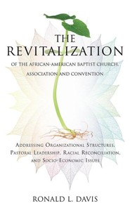 The Revitalization of the African-American Baptist Church, Association and Convention